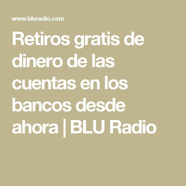 Retiros gratis de dinero de las cuentas en los bancos desde ahora   BLU Radio