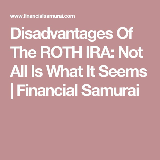 Disadvantages Of The ROTH IRA: Not All Is What It Seems | Financial Samurai