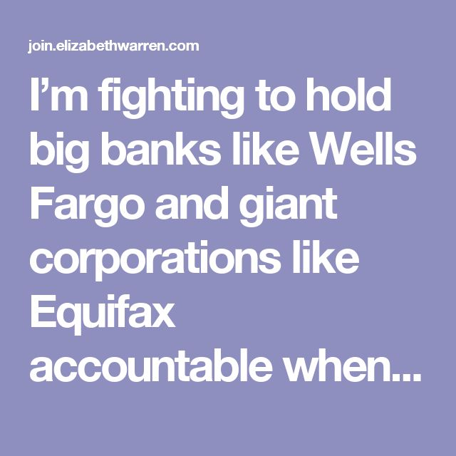 I'm fighting to hold big banks like Wells Fargo and giant corporations like Equifax accountable when they break the law, cheat their customers, and put the American people at risk.