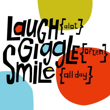 Laugh a lot, Giggle often, Smile all day - art by Salli S. Swindell