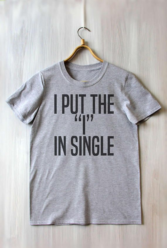 I Put The i In Single Tee Relationship Status Slogan Pick Up