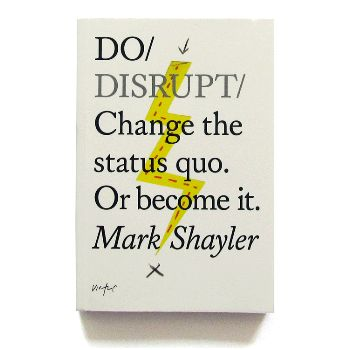 Do Disrupt Book: Do Disrupt by Mark Shayler is a book about disruption, about shaking up the status quo. It is about having world changing ideas and making those ideas a reality, not being in the middle of the road because changes happen at the edges. Do Disrupt will help you: Work through ideas from concept to market, Define your customer, Identify your competition and then do it bigger and better.