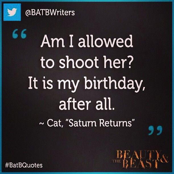 "Beauty and the Beast Quote of the Day! ""Am I allowed to shoot her? It is my birthday after all."" ~ Episode 104, Saturn Returns. Can anyone g..."