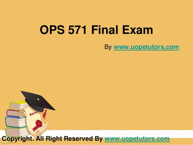 Welcome to the best tutorials ever! UOPeTutors.com provide simple and easy to follow homework help, the Ops 571 final exam latest uop course assignments. hurry! Find the best study material ever. Once you visit us you won't look back for sure.