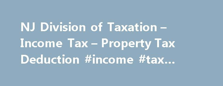 NJ Division of Taxation – Income Tax – Property Tax Deduction #income #tax #returns #filing http://incom.nef2.com/2017/04/29/nj-division-of-taxation-income-tax-property-tax-deduction-income-tax-returns-filing/  #income tax worksheet # NJ Income Tax – Property Tax Deduction/Credit for Homeowners and Tenants All property tax relief program information provided here is based on current law and is subject to change. Homeowners and tenants who pay property taxes, either directly or through rent…