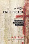 A Vida Crucificada A W Tozer