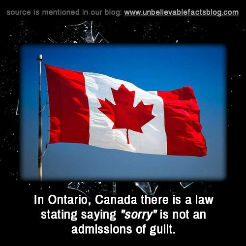 "in Ontario, Canada there is a law stating saying ""sorry"" is not an admissions of guilt."