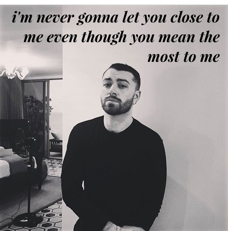 Too good at goodbyes-- Sam Smith (I feel this song on so many levels..)