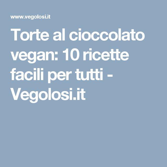 Torte al cioccolato vegan: 10 ricette facili per tutti - Vegolosi.it