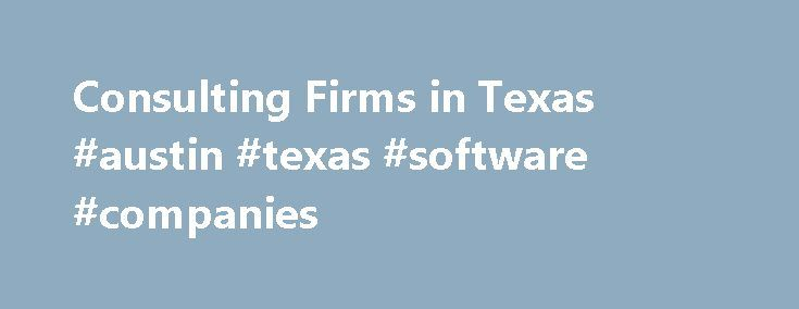 Consulting Firms in Texas #austin #texas #software #companies http://invest.nef2.com/consulting-firms-in-texas-austin-texas-software-companies/  # Consulting Firms in Texas Enaxis Consulting advises on the technology enablement of business. Their specialized consultants help minimize the cost and time associated transformative changes in the business of IT. Primary client offerings include Management Consulting, IT Strategic Services, Project Leadership, Data Analytics, and Information…