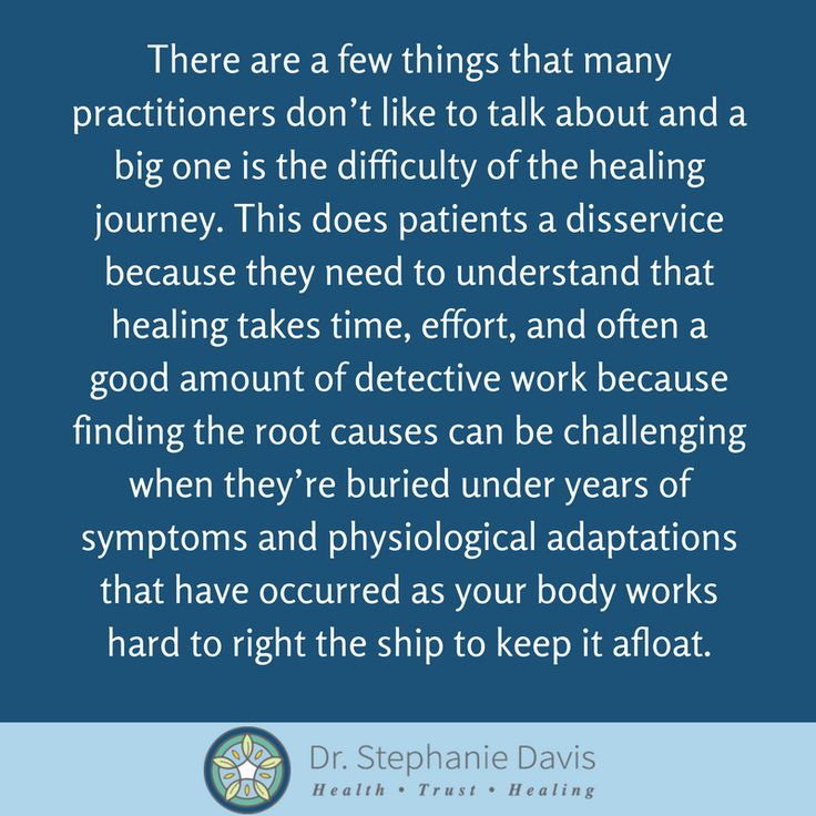 There are a few things that many practitioners don't like to talk about and a big one is the difficulty of the healing journey. This does patients a disservice because they need to understand that healing takes time, effort, and often a good amount of detective work because finding the root causes can be challenging when they're buried under years of symptoms and physiological adaptations that have occurred as your body works hard to right the ship to keep it afloat. - Dr. Stephanie Davis