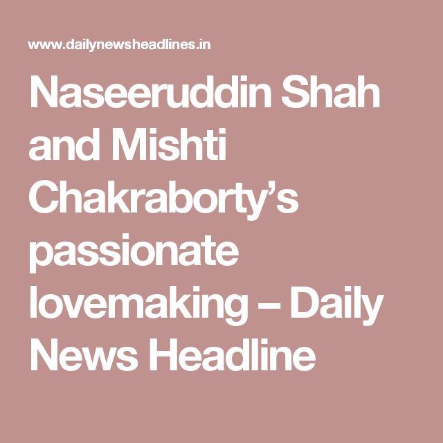 Naseeruddin Shah and Mishti Chakraborty's passionate lovemaking – Daily News Headline