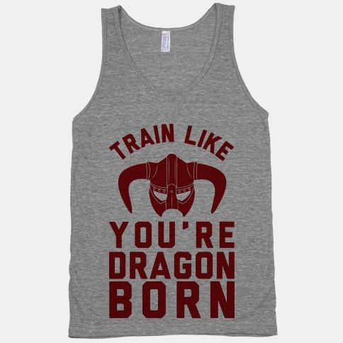 """Train Like You're Dragoborn"" work-out tank. Also need."