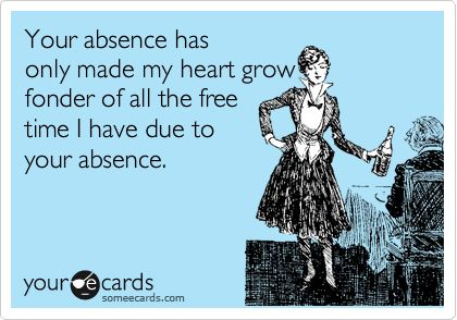 Your absence has only made my heart grow fonder of all the free time I have due to your absence.: Funny Breakup Someecards, Someecards Humor