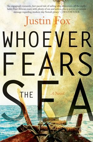 Whoever Fears the Sea - Justin Fox. Published by @Aaron Umuzi February 2014. #SouthAfricanFiction