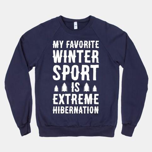 My Favorite Winter Sport Is Extreme Hibernation | HUMAN | T-Shirts, Tanks, Sweatshirts and Hoodies