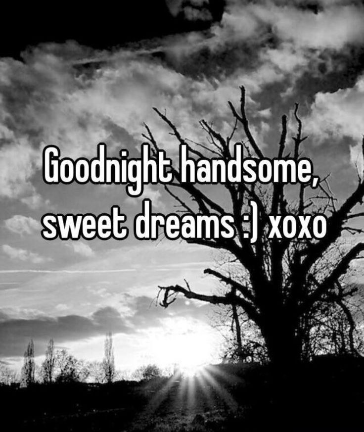Goodnight handsome ....gonna be a long week...start tuesday...won't stop til Sunday night