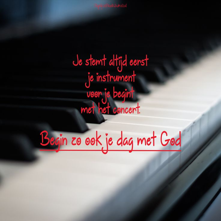Je stemt altijd eerst je instrument voor je begint met het concert. Begin zo ook je dag met God.  #Bidden, #God  https://www.dagelijksebroodkruimels.nl/afstemmen/