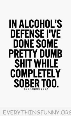 Alcohol Quotes Inspiration 79 Best Alcohol Quotes Images On Pinterest  Hilarious Quotes Jokes
