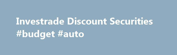 Investrade Discount Securities #budget #auto http://usa.remmont.com/investrade-discount-securities-budget-auto/  #auto trading # Auto Trading Execute your stock, option, or mutual fund trades automatically, based on your newsletter's trade alerts. What is Auto Trading? Auto trading is the ability to have a stock or option broker execute trade alerts by your newsletter. Your trades are executed when Investrade receives your newsletter's trade alerts. You may receive a copy of the trade…