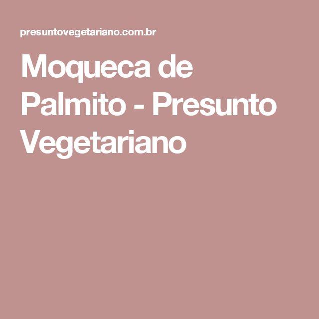 Moqueca de Palmito - Presunto Vegetariano
