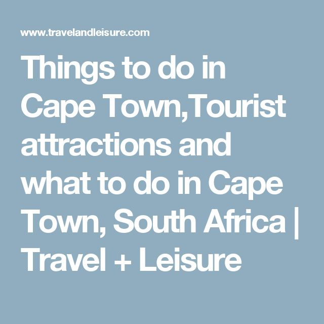 Things to do in Cape Town,Tourist attractions and what to do in Cape Town, South Africa | Travel + Leisure