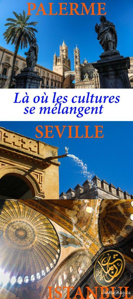 Carrefour des civilisations, mélange des cultures : Palerme en Sicile, Séville en Andalousie, Istanbul en Turquie