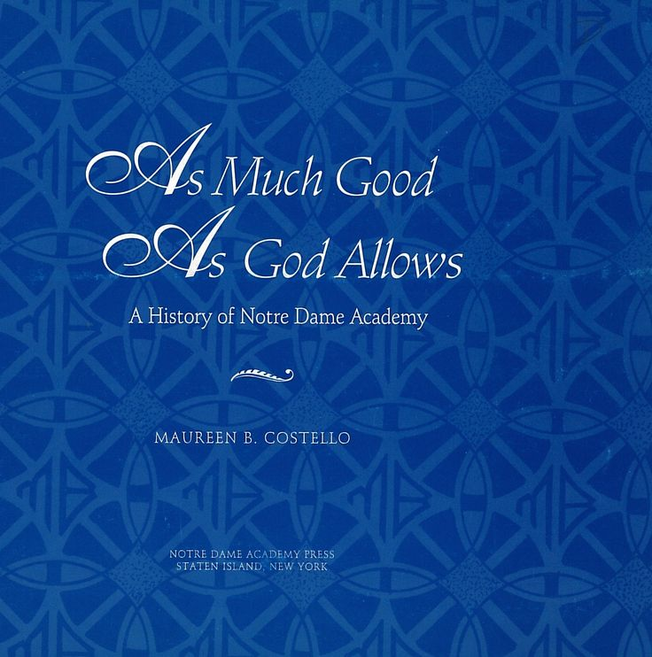 As Much Good as God Allows, a History of Notre Dame Academy, by Maureen B. Costello, Staten Island, Notre Dame Academy Press, 2003.