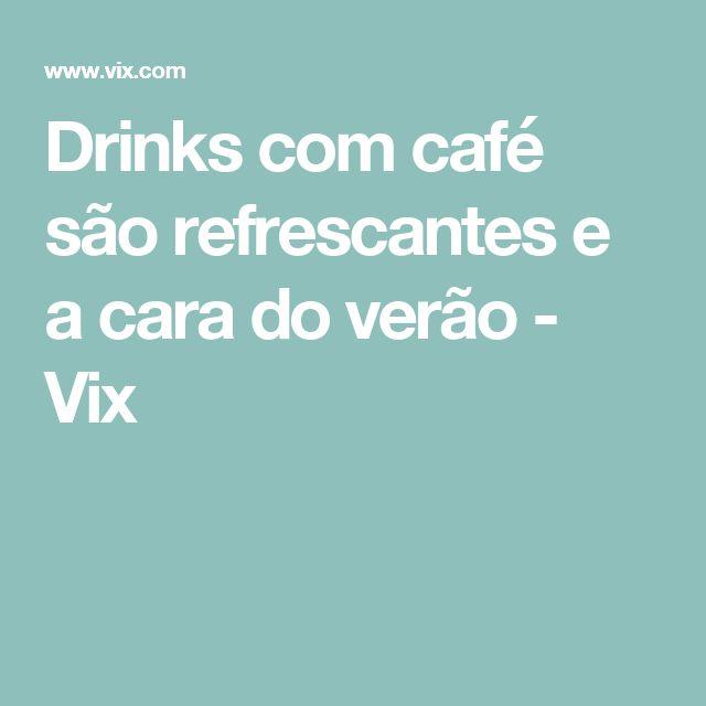 Drinks com café são refrescantes e a cara do verão - Vix