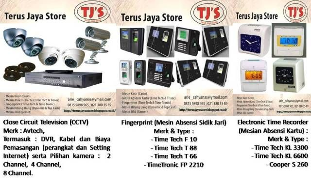 Close Circuit Television (Cctv):  + 2 Attendance Machine :  1. Fingerprint (Mesin Absensi Sidik Jari) :  Merk & Type :  - Time Tech F 10  - Time Tech T 88  - Time Tech T 66  - TimeTronic FP 2210   2. Electronic Time Recorder (Mesin Absensi Kartu) :  Merk & Type :  - Time Tech KL 3300  - Time Tech KL 6600  - Cooper S 300    TerusJayaStore ArieCahyana  Hp : 0815 9898 965 Email : arie_cahyanas@ymail.com
