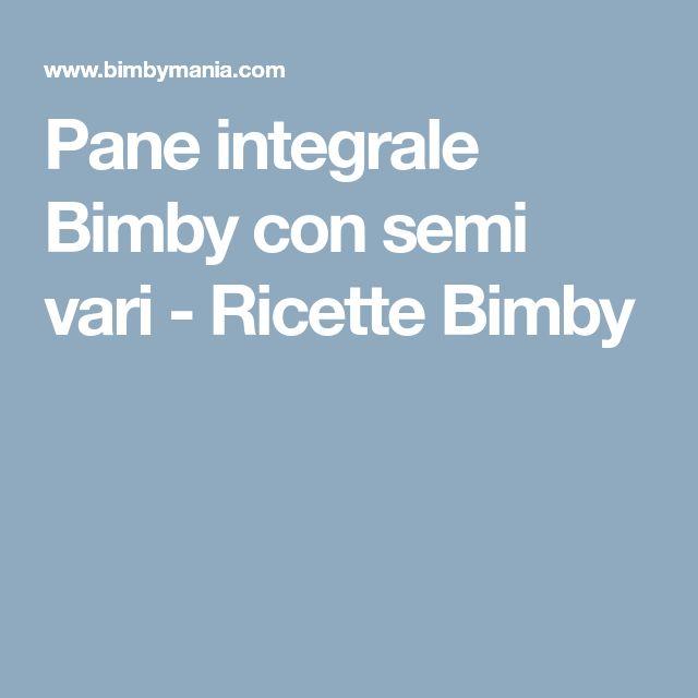 Pane integrale Bimby con semi vari - Ricette Bimby