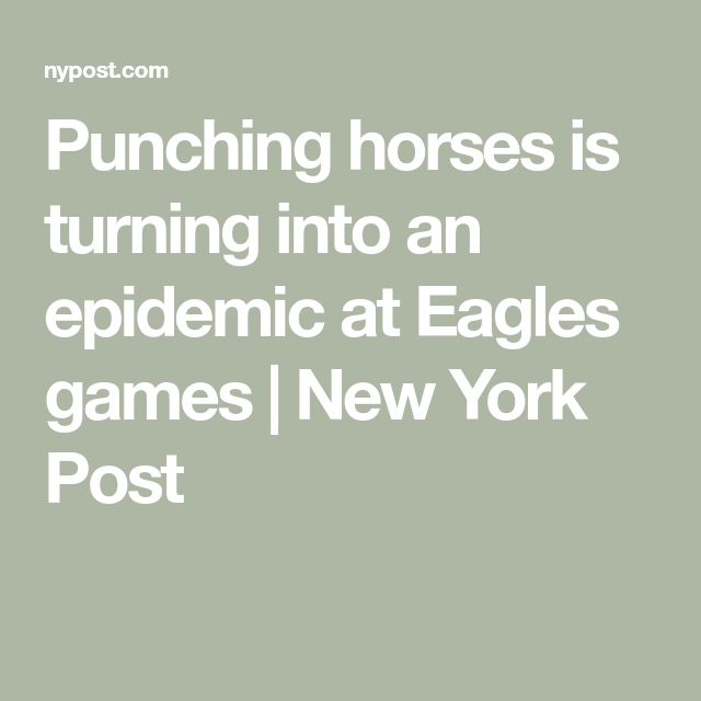 Punching horses is turning into an epidemic at Eagles games | New York Post