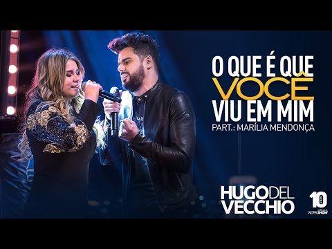 Hugo Del Vecchio - O que é que você viu em mim part.: Marília Mendonça #Oqueéquevoceviuemmim - YouTube