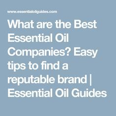 What are the Best Essential Oil Companies? Easy tips to find a reputable brand | Essential Oil Guides