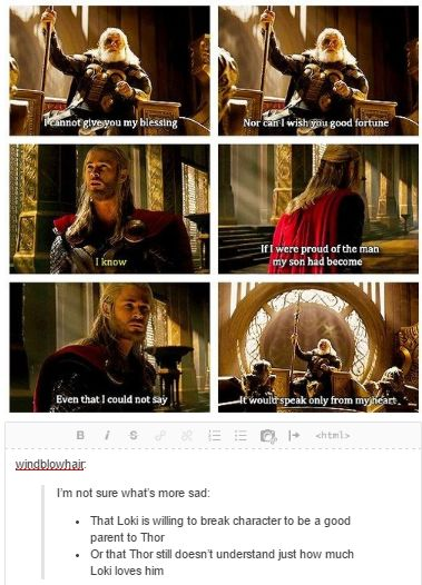 "And to me it seemed like one of those ""John Winchester"" things. Like Loki seemed nicer as a parent than Odin ever was. I feel Odin wouldn't have just let Thor walk away after that"