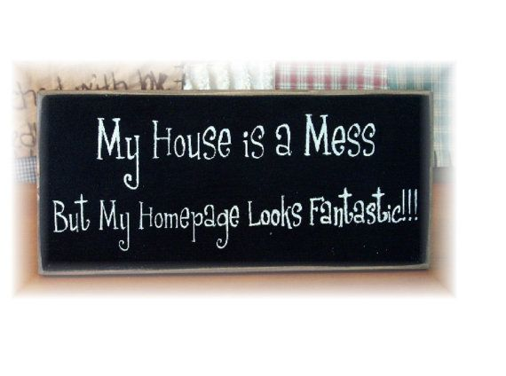 My house is a mess but my homepage looks by woodsignsbypatti
