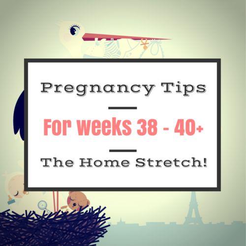 Pregnancy Tips For Weeks 38 – 40+ — Wholistic Beginnings