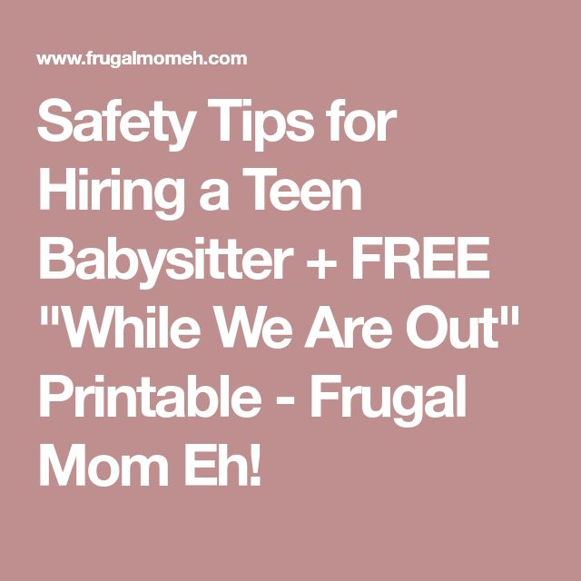 "Safety Tips for Hiring a Teen Babysitter + FREE ""While We Are Out"" Printable - Frugal Mom Eh!"