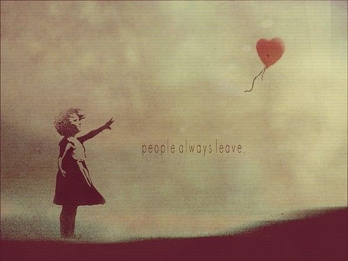 .Caughtredbottom Blog, People Leaves, People Always Leaves, Quotes, Loslaten, Banksy Inspiration, Artsy Fartsy, Καρδιάςword Heart, Beautiful Image
