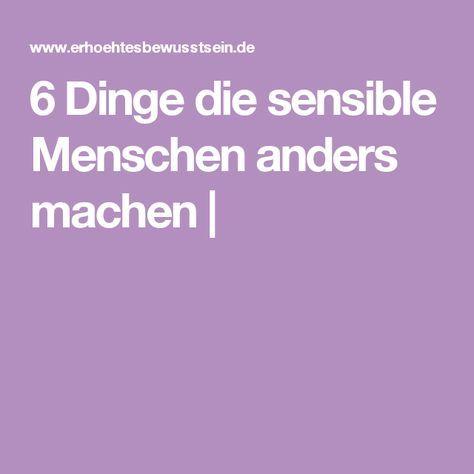 6 Dinge die sensible Menschen anders machen |