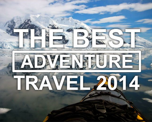 Adventure Travel 2014: The Year's Top Trips