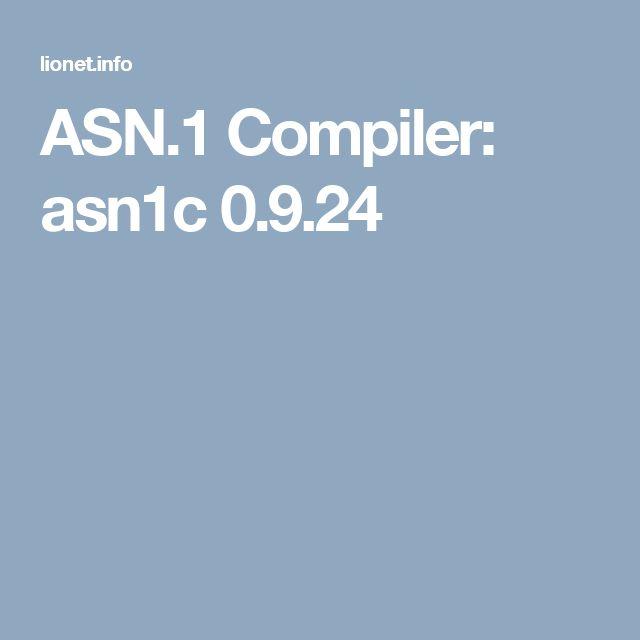 ASN.1 Compiler: asn1c 0.9.24