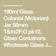 190ml Glass Colonial (Victorian) Jar 58mm T/O pk12, Glass Containers: Wholesale Glass Jars, Bottles, Vials And Containers, Colonial Jars - Burch Bottle & Packaging, Inc.