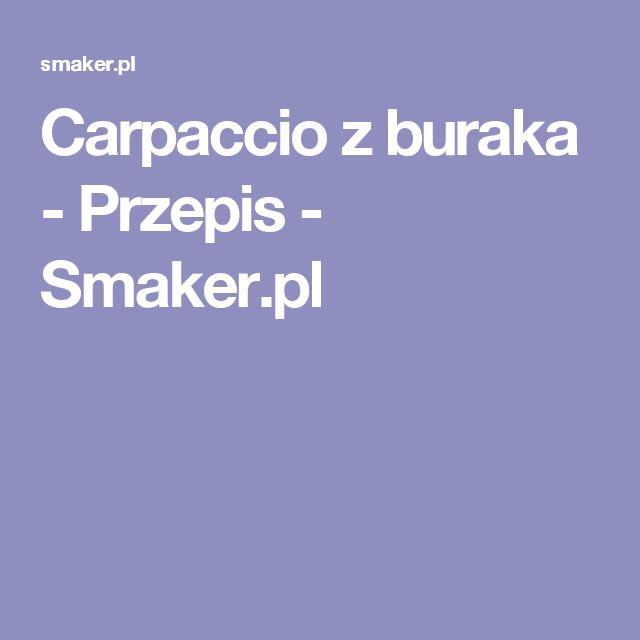 Carpaccio z buraka - Przepis - Smaker.pl