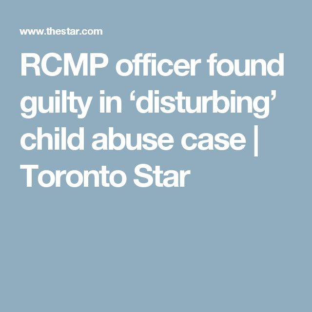 RCMP officer found guilty in 'disturbing' child abuse case | Toronto Star
