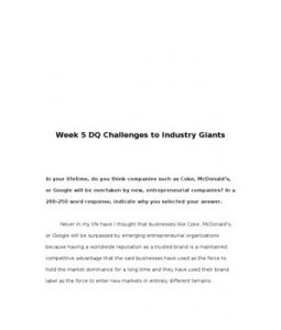 Challenges to Industry Giants  In your lifetime, do you think companies such as Coke, McDonald's, or Google will be overtaken by new, entrepreneurial companies? In a 200-250 word response, indicate why you selected your answer.