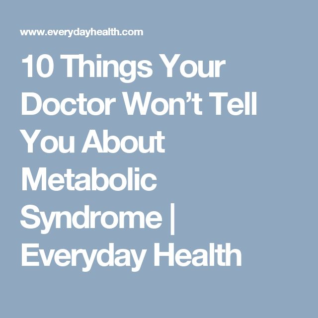 10 Things Your Doctor Won't Tell You About Metabolic Syndrome | Everyday Health