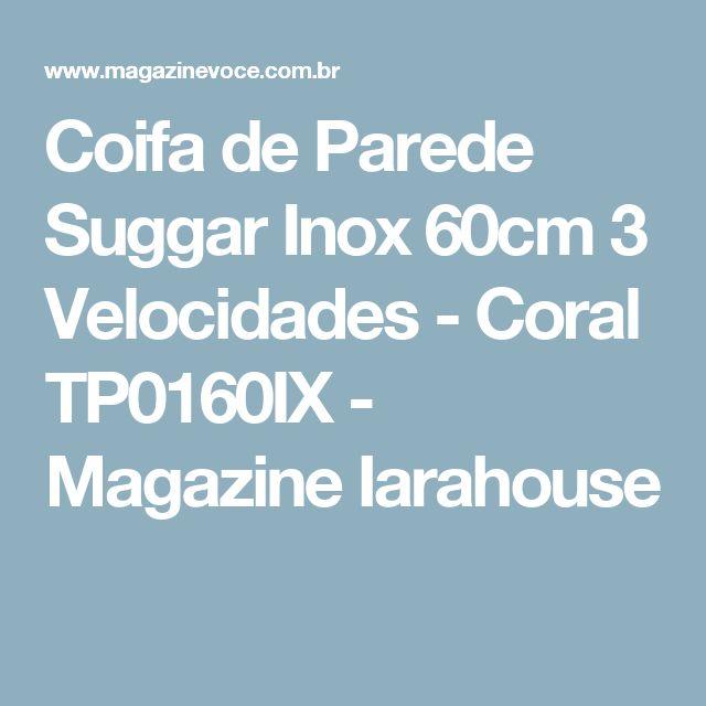 Coifa de Parede Suggar Inox 60cm 3 Velocidades - Coral TP0160IX - Magazine Iarahouse