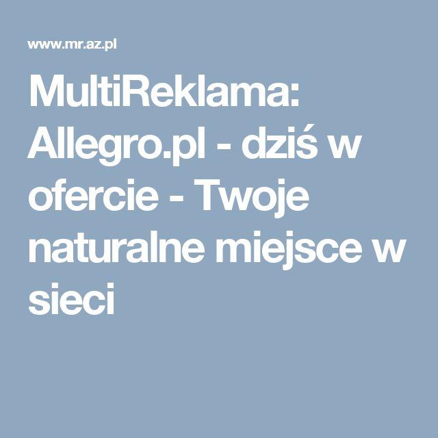 MultiReklama: Allegro.pl - dziś w ofercie       - Twoje naturalne miejsce w sieci