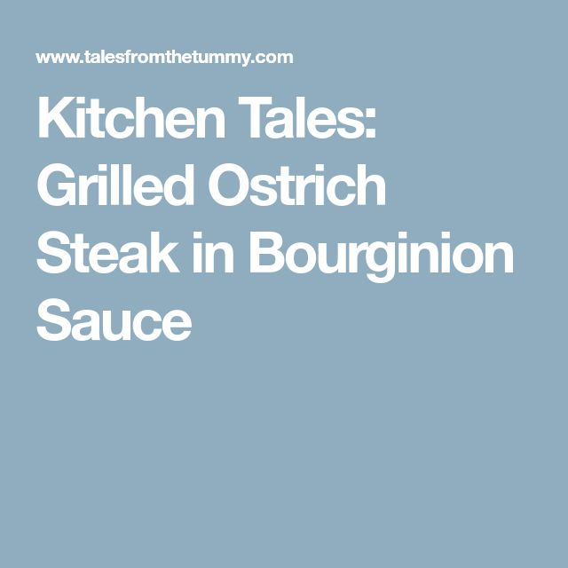 Kitchen Tales: Grilled Ostrich Steak in Bourginion Sauce